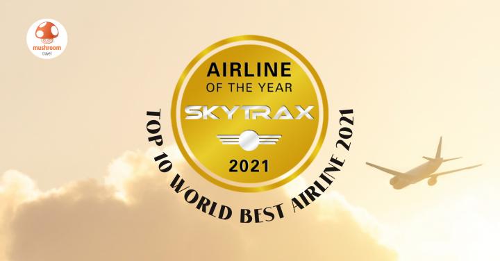 Top 10 สายการบินที่ดีที่สุด ในโลก ปี 2021 โดย SKYTRAX